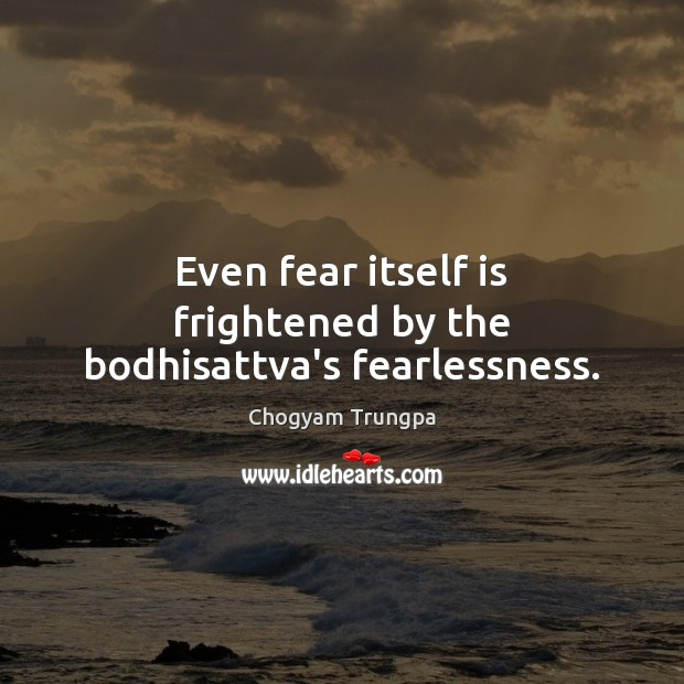 Even fear itself is frightened by the bodhisattva's fearlessness. Image