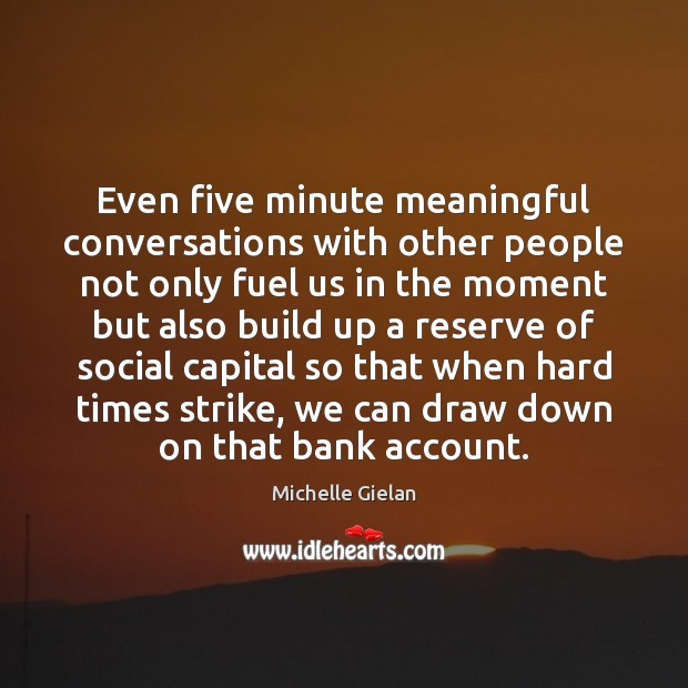 Even five minute meaningful conversations with other people not only fuel us Image
