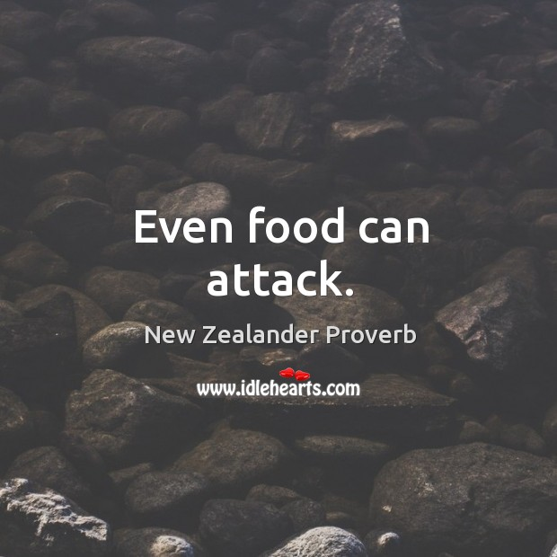 Even food can attack. New Zealander Proverbs Image