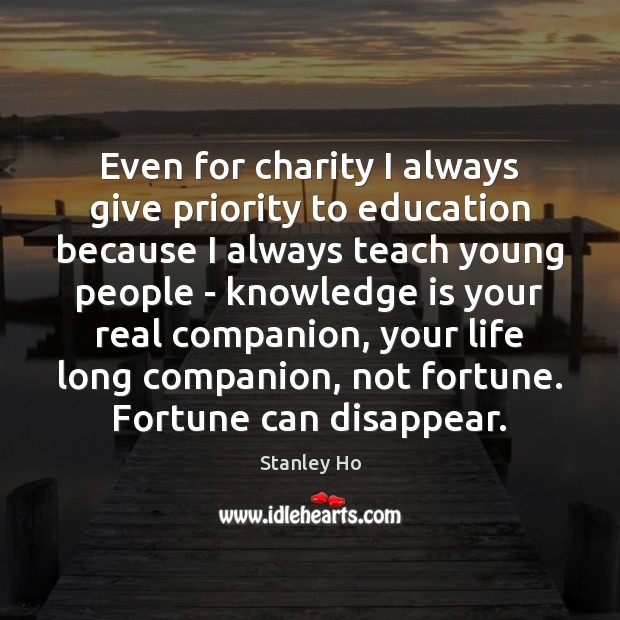 Even for charity I always give priority to education because I always Priority Quotes Image