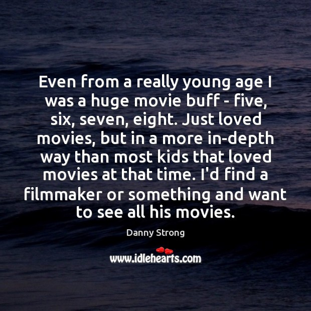Even from a really young age I was a huge movie buff Image