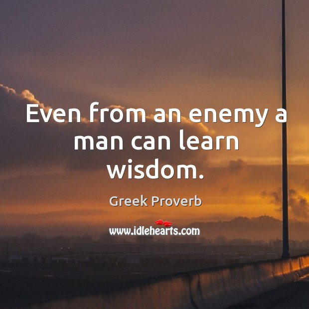 Image, Even from an enemy a man can learn wisdom.