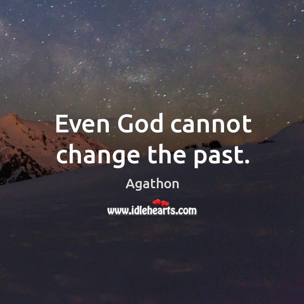 Image, Even God cannot change the past.