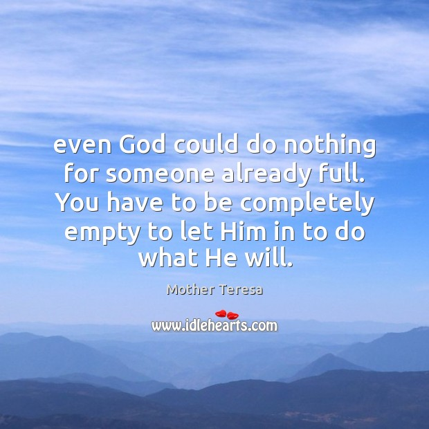 Image, Even God could do nothing for someone already full. You have to