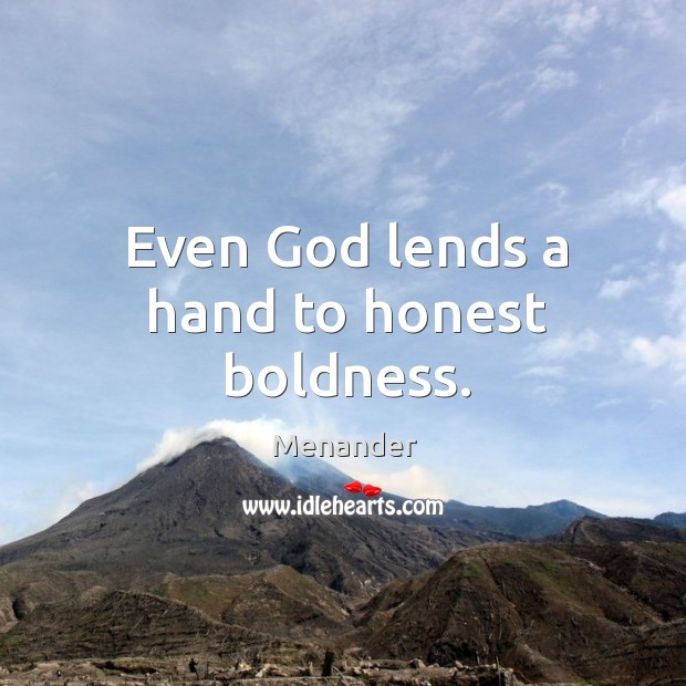 Even God lends a hand to honest boldness. Menander Picture Quote