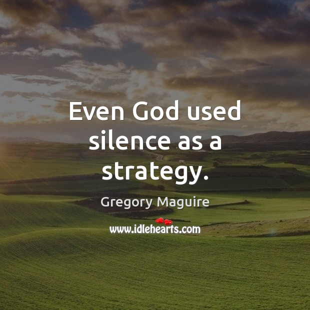 Even God used silence as a strategy. Image
