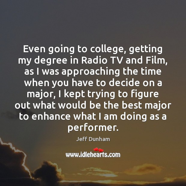 Image, Even going to college, getting my degree in Radio TV and Film,