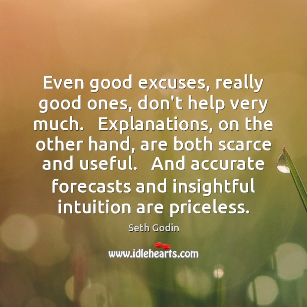 Even good excuses, really good ones, don't help very much.   Explanations, on Seth Godin Picture Quote