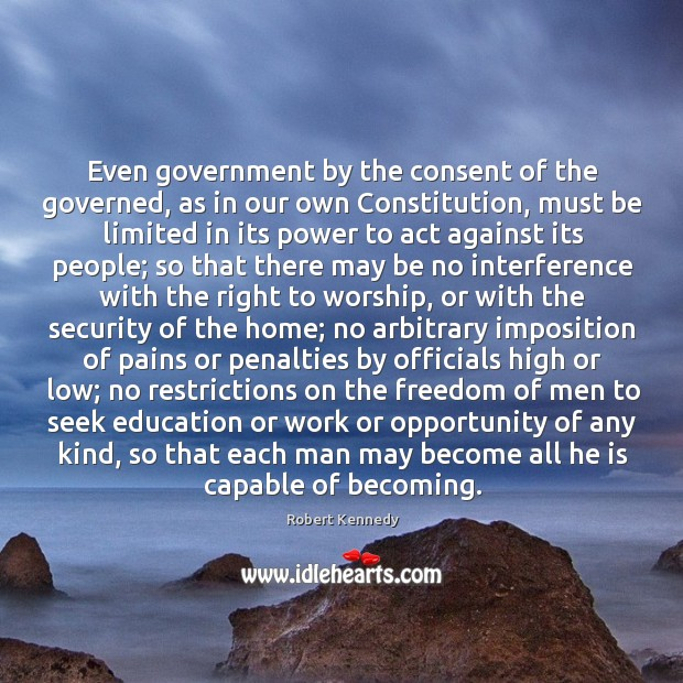 Even government by the consent of the governed, as in our own Image