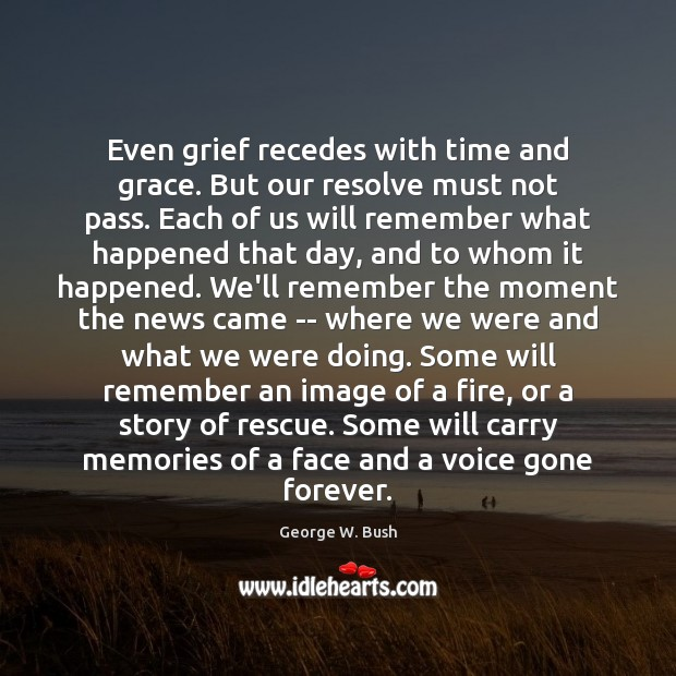 Image about Even grief recedes with time and grace. But our resolve must not