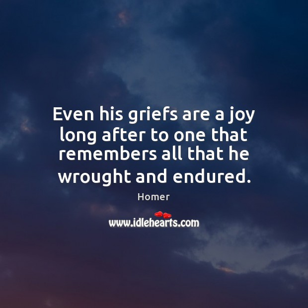 Even his griefs are a joy long after to one that remembers Image