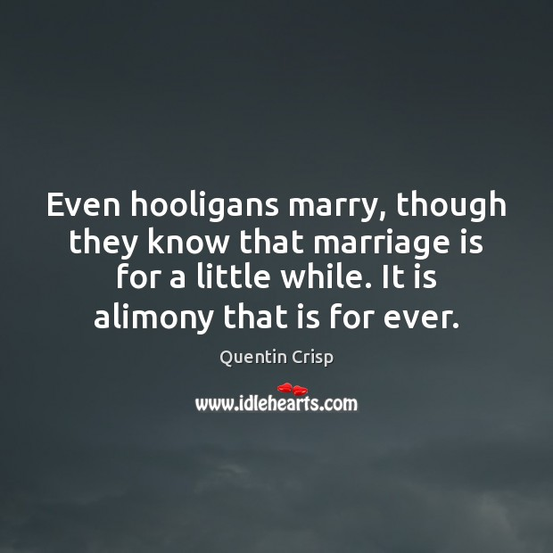 Image, Even hooligans marry, though they know that marriage is for a little