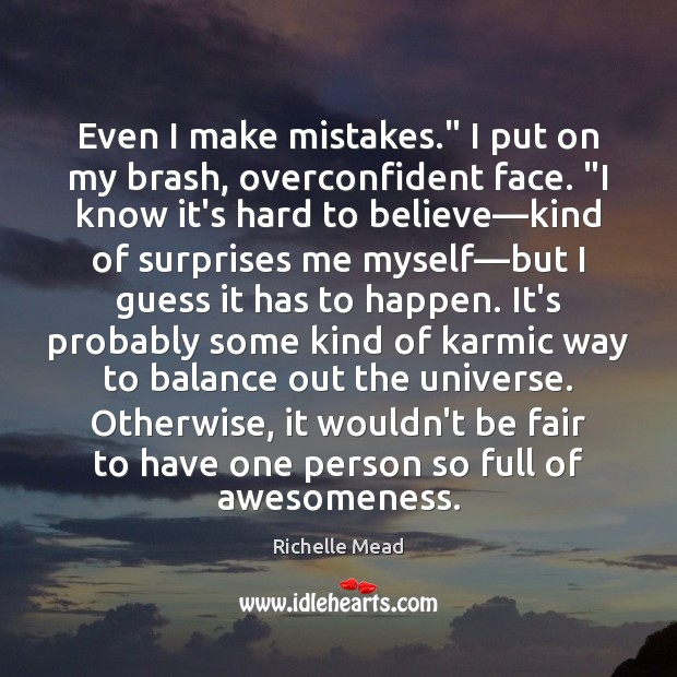 """Even I make mistakes."""" I put on my brash, overconfident face. """"I Richelle Mead Picture Quote"""