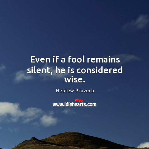 Image, Even if a fool remains silent, he is considered wise.