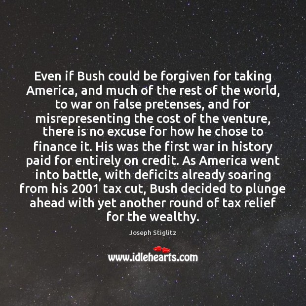 Even if Bush could be forgiven for taking America, and much of Finance Quotes Image