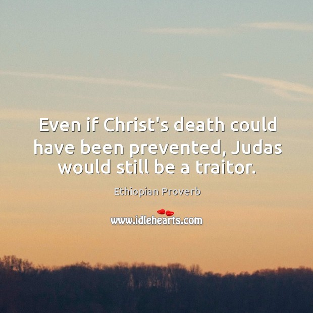 Image, Even if christ's death could have been prevented, judas would still be a traitor.