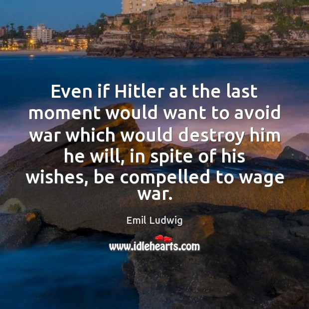 Even if Hitler at the last moment would want to avoid war Image