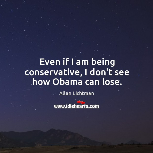 Even if I am being conservative, I don't see how Obama can lose. Image