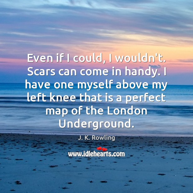 Image, Even if I could, I wouldn't. Scars can come in handy. I