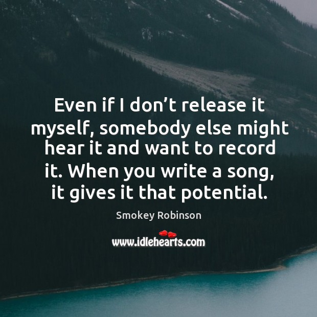 Even if I don't release it myself, somebody else might hear it and want to record it. Image