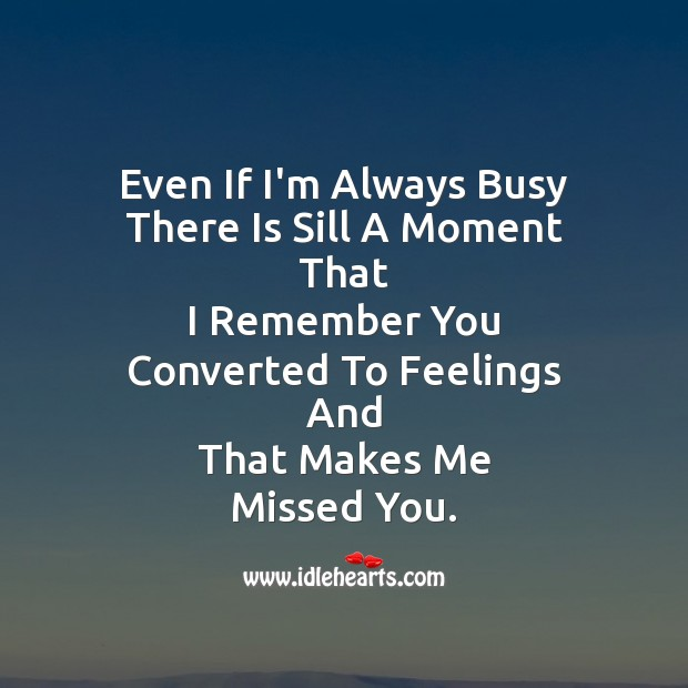 Even if i'm always busy Missing You Messages Image