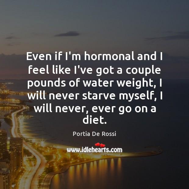 Even if I'm hormonal and I feel like I've got a couple Image