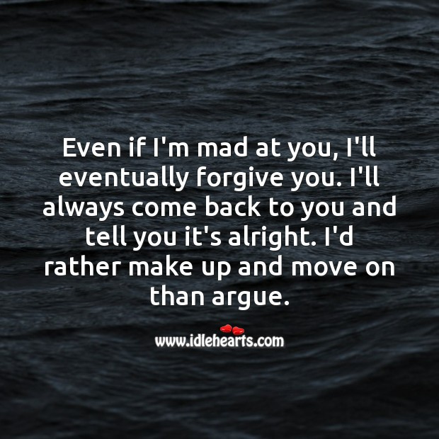 Even if I'm mad at you, I'll eventually forgive you. Forgive Quotes Image