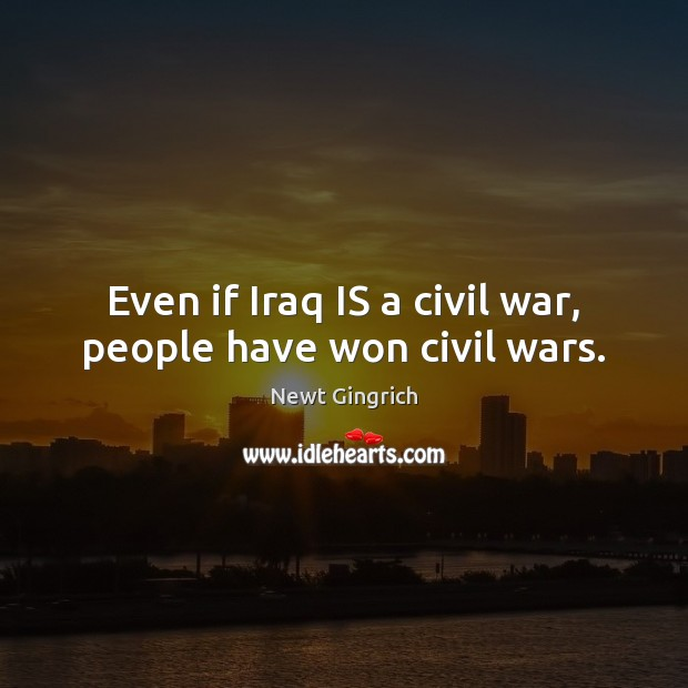 Even if Iraq IS a civil war, people have won civil wars. Image