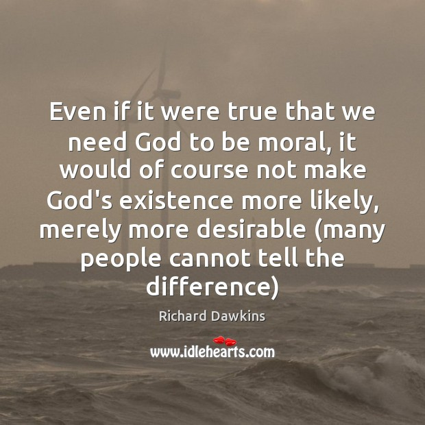 Even if it were true that we need God to be moral, Image