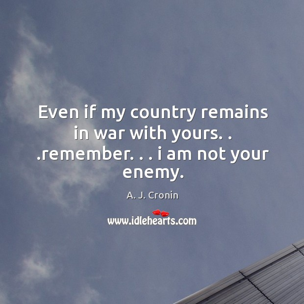 Image, Even if my country remains in war with yours. . .remember. . . i am not your enemy.