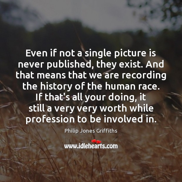 Even if not a single picture is never published, they exist. And Image