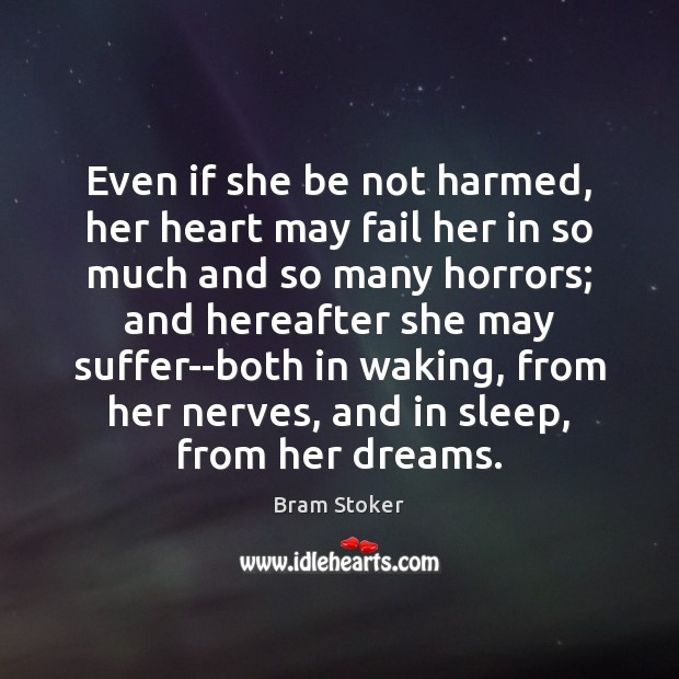 Image, Even if she be not harmed, her heart may fail her in