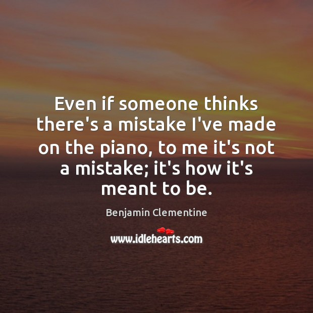 Image, Even if someone thinks there's a mistake I've made on the piano,