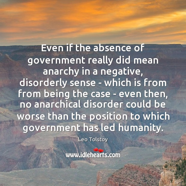 Even if the absence of government really did mean anarchy in a Leo Tolstoy Picture Quote
