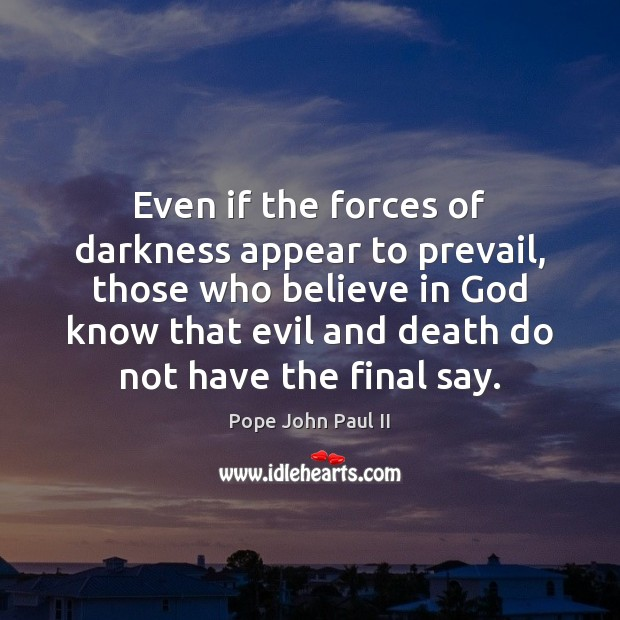 Even if the forces of darkness appear to prevail, those who believe Pope John Paul II Picture Quote