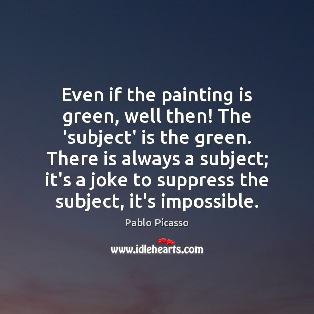Image, Even if the painting is green, well then! The 'subject' is the