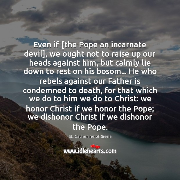 Image, Even if [the Pope an incarnate devil], we ought not to raise
