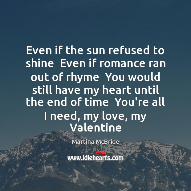 Even if the sun refused to shine  Even if romance ran out Martina McBride Picture Quote