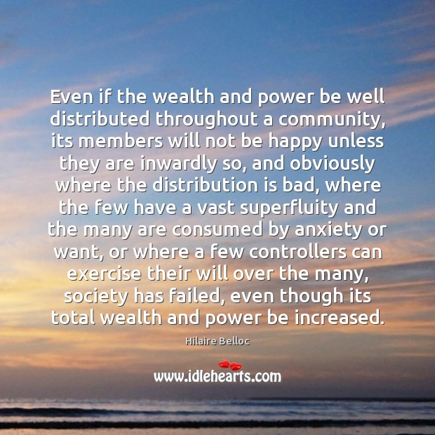 Even if the wealth and power be well distributed throughout a community, Hilaire Belloc Picture Quote