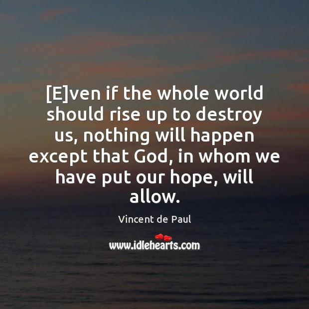 [E]ven if the whole world should rise up to destroy us, Vincent de Paul Picture Quote