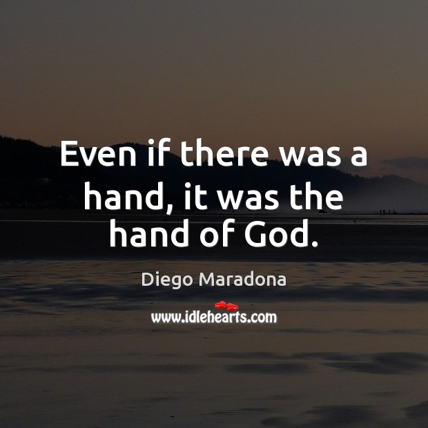 Even if there was a hand, it was the hand of God. Image