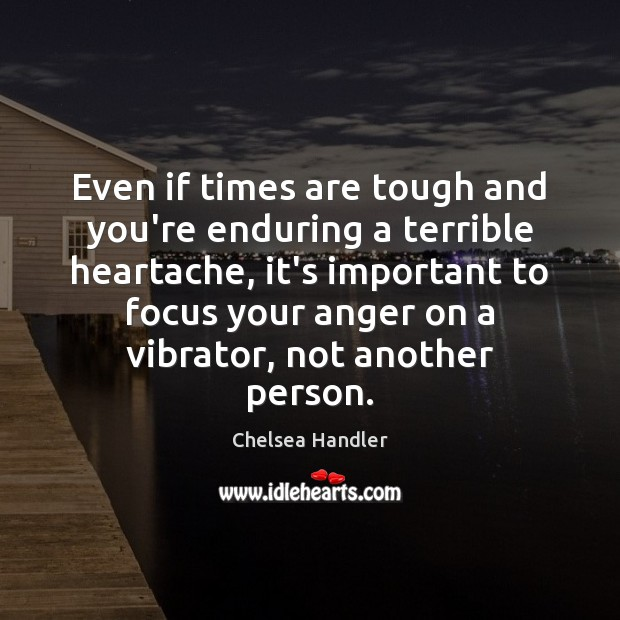 Even if times are tough and you're enduring a terrible heartache, it's Image