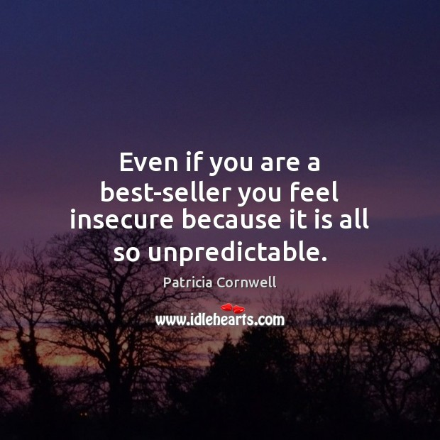 Image, Even if you are a best-seller you feel insecure because it is all so unpredictable.