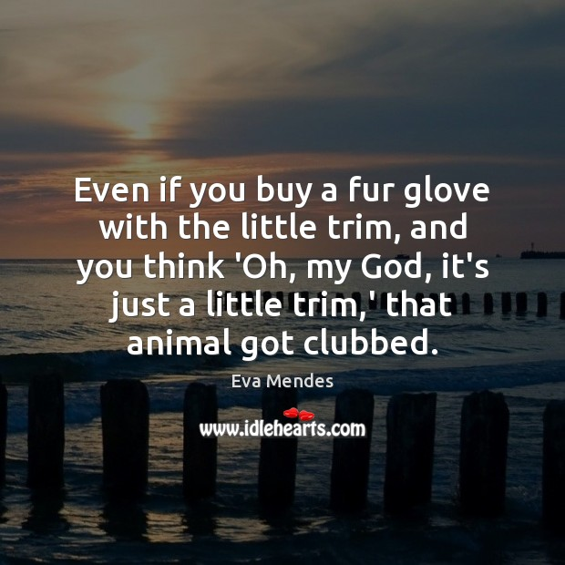 Even if you buy a fur glove with the little trim, and Image