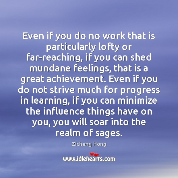 Even if you do no work that is particularly lofty or far-reaching, Zicheng Hong Picture Quote