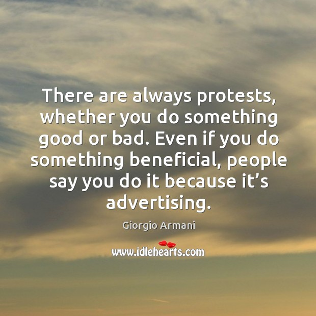 Even if you do something beneficial, people say you do it because it's advertising. Image
