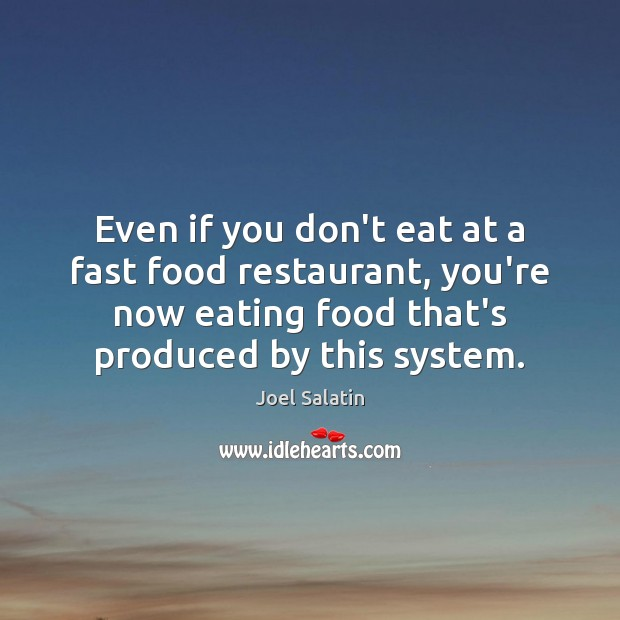 Even if you don't eat at a fast food restaurant, you're now Joel Salatin Picture Quote