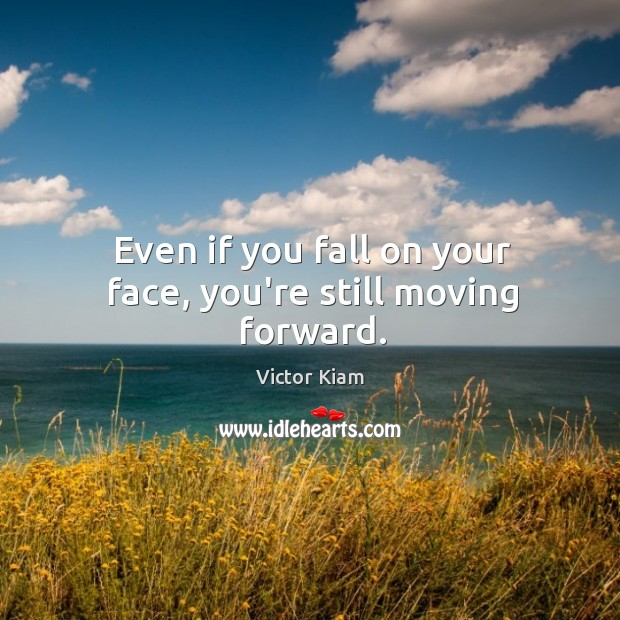 Even if you fall on your face, you're still moving forward. Victor Kiam Picture Quote