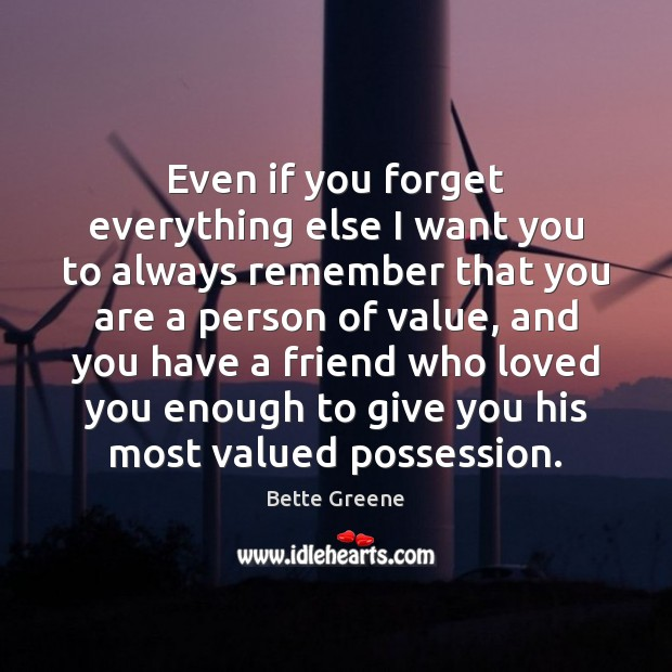 Even if you forget everything else I want you to always remember Image