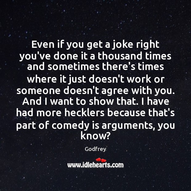 Even if you get a joke right you've done it a thousand Godfrey Picture Quote